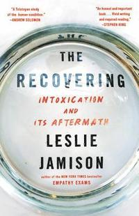 The Recovering: Intoxication and Its Aftermath (inbunden)
