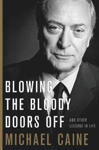 Blowing the Bloody Doors Off: And Other Lessons in Life (inbunden)