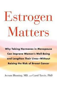 Estrogen Matters: Why Taking Hormones in Menopause Can Improve Women's Well-Being and Lengthen Their Lives -- Without Raising the Risk o (inbunden)