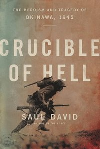 Crucible of Hell: The Heroism and Tragedy of Okinawa, 1945 (inbunden)