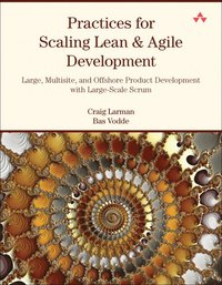 Practices for Scaling Lean and Agile Development: Large, Multisite, and Offshore Product Development with Large-Scale Scrum (häftad)