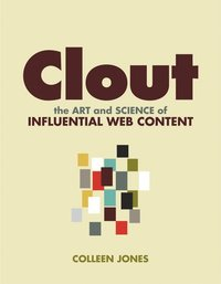 Clout: The Art and Science of Influential Web Content (häftad)