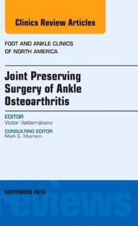 Joint Preserving Surgery of Ankle Osteoarthritis, an Issue of Foot and Ankle Clinics, E-Book (e-bok)