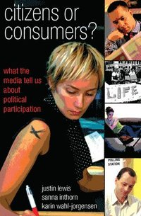 Citizens or Consumers: What the Media Tell us about Political Participation (häftad)