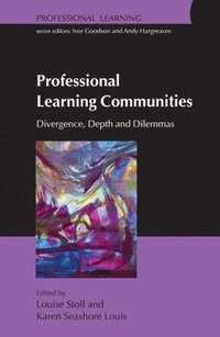 Professional Learning Communities: Divergence, Depth and Dilemmas (häftad)