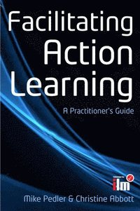 Facilitating Action Learning: A Practitioner's Guide (häftad)