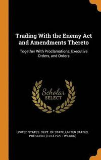 Trading with the Enemy ACT and Amendments Thereto (inbunden)