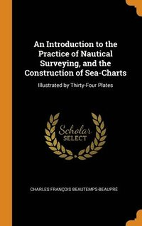 Introduction To The Practice Of Nautical Surveying, And The Construction Of Sea-Charts (inbunden)