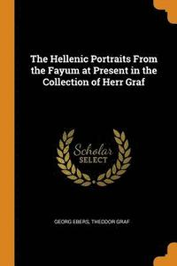 The Hellenic Portraits from the Fayum at Present in the Collection of Herr Graf (häftad)