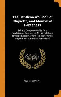 The Gentlemen's Book of Etiquette, and Manual of Politeness (inbunden)