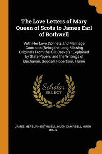 The Love Letters of Mary, Queen of Scots, to James, Earl of Bothwell (häftad)