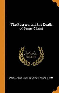 The Passion and the Death of Jesus Christ (inbunden)
