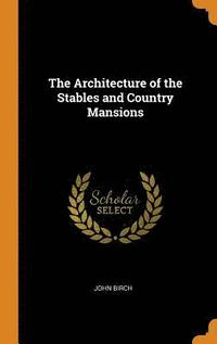 The Architecture of the Stables and Country Mansions (inbunden)