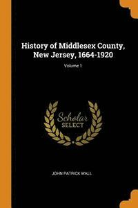History of Middlesex County, New Jersey, 1664-1920; Volume 1 (häftad)