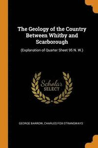 The Geology of the Country Between Whitby and Scarborough (häftad)