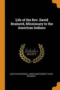 Life of the Rev. David Brainerd, Missionary to the American Indians (häftad)