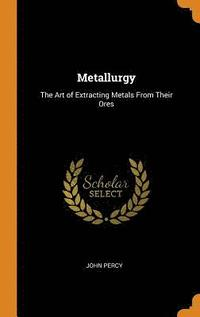 Metallurgy: The Art Of Extracting Metals From Their Ores (inbunden)