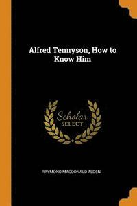 Alfred Tennyson, How to Know Him (häftad)