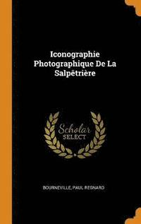 Iconographie Photographique de la Salp tri re (inbunden)