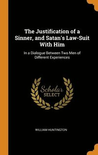 The Justification Of A Sinner, And Satan (inbunden)