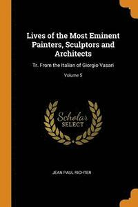 Lives of the Most Eminent Painters, Sculptors and Architects (häftad)