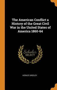 The American Conflict a History of the Great Civil War in the United States of America 1860-64 (inbunden)