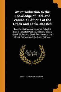 An Introduction to the Knowledge of Rare and Valuable Editions of the Greek and Latin Classics (häftad)