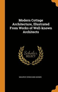Modern Cottage Architecture, Illustrated From Works Of Well-Known Architects (inbunden)