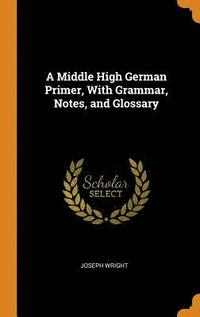 A Middle High German Primer, with Grammar, Notes, and Glossary (inbunden)