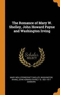 The Romance of Mary W. Shelley, John Howard Payne and Washington Irving (inbunden)