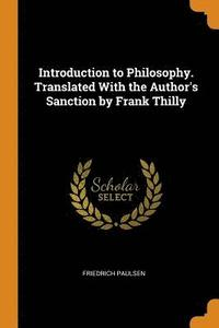 Introduction to Philosophy. Translated with the Author's Sanction by Frank Thilly (häftad)