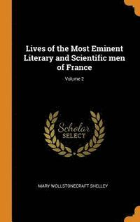 Lives of the Most Eminent Literary and Scientific Men of France; Volume 2 (inbunden)