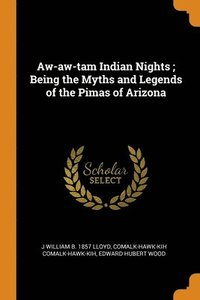 Aw-Aw-Tam Indian Nights ; Being The Myths And Legends Of The Pimas Of Arizona (häftad)