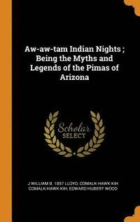 Aw-Aw-Tam Indian Nights; Being the Myths and Legends of the Pimas of Arizona (inbunden)