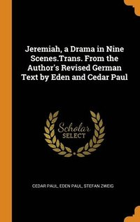 Jeremiah, A Drama In Nine Scenes.Trans. From The Author's Revised German Text By Eden And Cedar Paul (inbunden)
