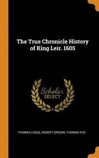True Chronicle History Of King Leir. 1605 (inbunden)