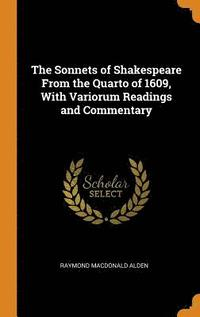The Sonnets of Shakespeare from the Quarto of 1609, with Variorum Readings and Commentary (inbunden)