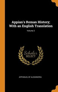 Appian's Roman History; With an English Translation; Volume 2 (inbunden)