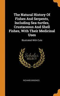 The Natural History of Fishes and Serpents, Including Sea-Turtles, Crustaceous and Shell Fishes, with Their Medicinal Uses (inbunden)