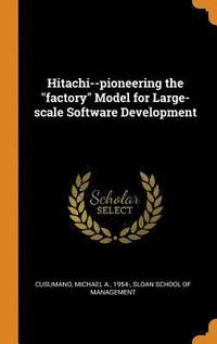 Hitachi--Pioneering the Factory Model for Large-Scale Software Development (inbunden)