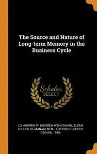 The Source and Nature of Long-Term Memory in the Business Cycle (inbunden)