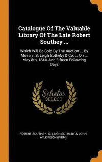 Catalogue of the Valuable Library of the Late Robert Southey ... (inbunden)