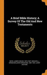 A Brief Bible History; A Survey of the Old and New Testaments (inbunden)