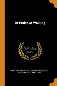 In Praise Of Walking (häftad)
