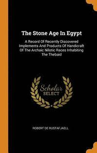 The Stone Age in Egypt (inbunden)