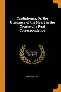 Cardiphonia; Or, the Utterance of the Heart in the Course of a Real Correspondence (häftad)