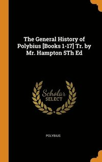 General History Of Polybius [Books 1-17] Tr. By Mr. Hampton 5Th Ed (inbunden)