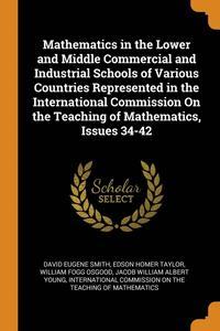 Mathematics in the Lower and Middle Commercial and Industrial Schools of Various Countries Represented in the International Commission on the Teaching of Mathematics, Issues 34-42 (häftad)