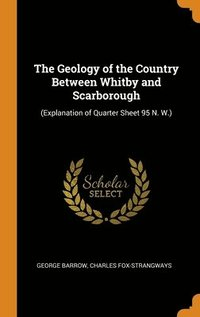 Geology Of The Country Between Whitby And Scarborough (inbunden)
