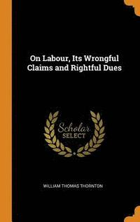 On Labour, Its Wrongful Claims and Rightful Dues (inbunden)